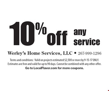 10% off any service. Terms and conditions: Valid on projects estimated $2,500 or more by 9-15-17 ONLY. Estimates are free and valid for up to 90 days. Cannot be combined with any other offer. Go to LocalFlavor.com for more coupons.