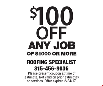 $100 OFF any job of $1000 or more. Please present coupon at time of estimate. Not valid on prior estimates or services. Offer expires 2/24/17.