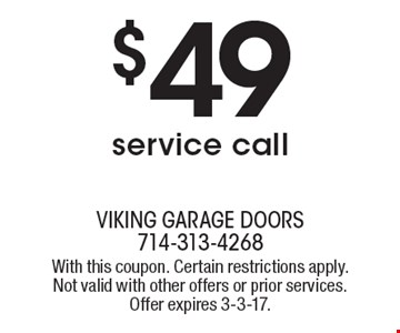 $49 service call. With this coupon. Certain restrictions apply. Not valid with other offers or prior services. Offer expires 3-3-17.