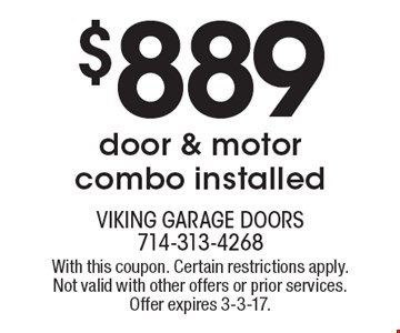 $889 door & motor combo installed. With this coupon. Certain restrictions apply. Not valid with other offers or prior services. Offer expires 3-3-17.