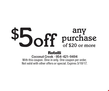 $5 off any purchase of $20 or more. With this coupon. Dine in only. One coupon per order. Not valid with other offers or special. Expires 3/10/17.