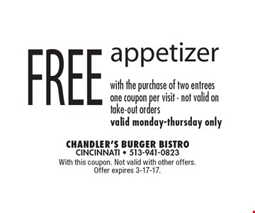 Free appetizer with the purchase of two entrees. One coupon per visit. Not valid on take-out orders. Valid Monday-Thursday only. With this coupon. Not valid with other offers. Offer expires 3-17-17.