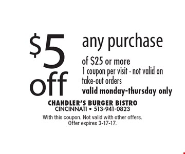$5 off any purchase of $25 or more. One coupon per visit. Not valid on take-out orders. Valid Monday-Thursday only. With this coupon. Not valid with other offers. Offer expires 3-17-17.