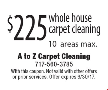 $225 whole housecarpet cleaning 10areas max.. With this coupon. Not valid with other offers or prior services. Offer expires 6/30/17.