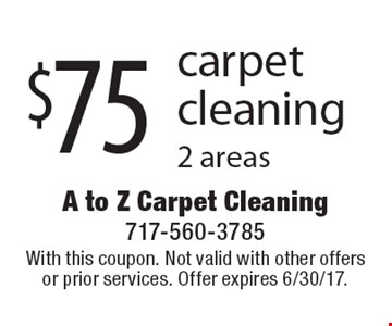 $75 carpet cleaning 2 areas. With this coupon. Not valid with other offers or prior services. Offer expires 6/30/17.