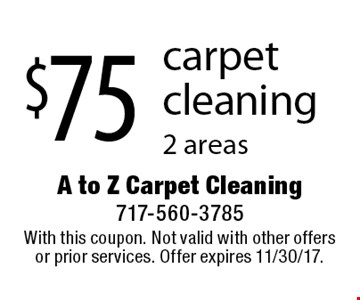 $75 carpet cleaning, 2 areas. With this coupon. Not valid with other offers or prior services. Offer expires 11/30/17.