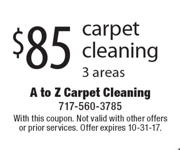 $85 carpet cleaning 3 areas. With this coupon. Not valid with other offers or prior services. Offer expires 10-31-17.