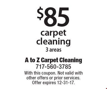 $85 carpet cleaning 3 areas. With this coupon. Not valid with other offers or prior services. Offer expires 12-31-17.