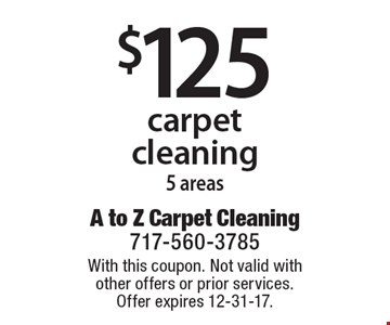 $125 carpet cleaning, 5 areas. With this coupon. Not valid with other offers or prior services. Offer expires 12-31-17.