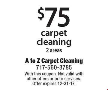 $75 carpet cleaning, 2 areas. With this coupon. Not valid with other offers or prior services. Offer expires 12-31-17.