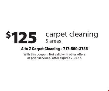 $125 carpet cleaning 5 areas. With this coupon. Not valid with other offers or prior services. Offer expires 7-31-17.
