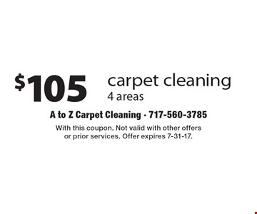 $105 carpet cleaning 4 areas. With this coupon. Not valid with other offers or prior services. Offer expires 7-31-17.