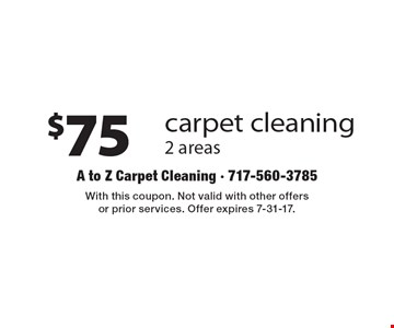 $75 carpet cleaning 2 areas. With this coupon. Not valid with other offers or prior services. Offer expires 7-31-17.