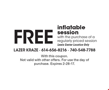 Free inflatable session with the purchase of a regularly priced session. Lewis Center location only. With this coupon.Not valid with other offers. For use the day of purchase. Expires 2-28-17.