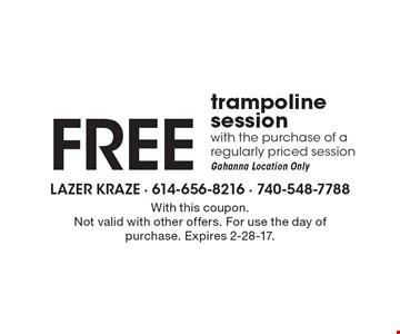 Free trampoline session with the purchase of a regularly priced session. Gahanna location only. With this coupon. Not valid with other offers. For use the day of purchase. Expires 2-28-17.