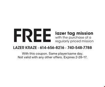 Free lazer tag mission with the purchase of a regularly priced mission. With this coupon. Same player/same day. Not valid with any other offers. Expires 2-28-17.