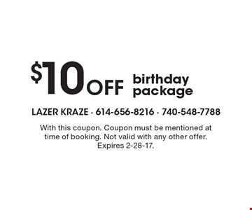 $10 off birthday package. With this coupon. Coupon must be mentioned at time of booking. Not valid with any other offer. Expires 2-28-17.