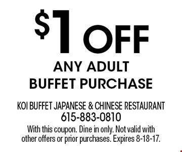 $1 OFF Any Adult Buffet Purchase. With this coupon. Dine in only. Not valid with other offers or prior purchases. Expires 8-18-17.