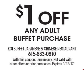 $1 OFF Any Adult Buffet Purchase. With this coupon. Dine in only. Not valid with other offers or prior purchases. Expires 9/22/17.