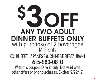 $3 OFF Any Two Adult Dinner Buffets Only with purchase of 2 beverages M-F only. With this coupon. Dine in only. Not valid with other offers or prior purchases. Expires 9/22/17.
