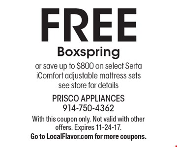 Free Boxspring OR Save up to $800 on select Serta iComfort adjustable mattress sets, see store for details. With this coupon only. Not valid with other offers. Expires 11-24-17. Go to LocalFlavor.com for more coupons.