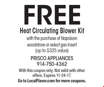 Free Heat Circulating Blower Kit with the purchase of Napoleon woodstove or select gas insert (up to $325 value). With this coupon only. Not valid with other offers. Expires 11-24-17. Go to LocalFlavor.com for more coupons.