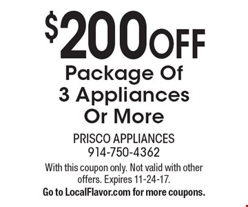 $200 Off Package Of 3 Appliances Or More. With this coupon only. Not valid with other offers. Expires 11-24-17. Go to LocalFlavor.com for more coupons.