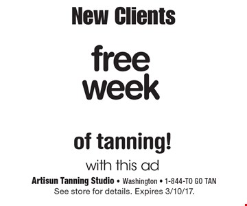New Clients free week of tanning! with this ad. See store for details. Expires 3/10/17.