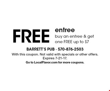 Free entree. Buy an entree & get one free. Up to $7. With this coupon. Not valid with specials or other offers. Expires 7-21-17. Go to LocalFlavor.com for more coupons.