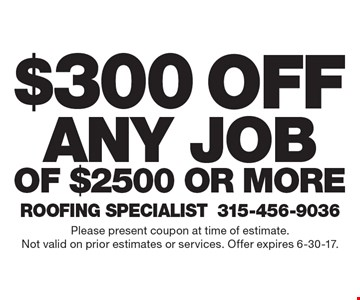 $300 off any job of $2500 or more. Please present coupon at time of estimate.Not valid on prior estimates or services. Offer expires 6-30-17.