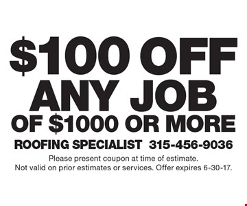 $100 off any job of $1000 or more. Please present coupon at time of estimate.Not valid on prior estimates or services. Offer expires 6-30-17.