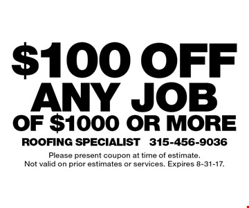 $100 off any job of $1000 or more. Please present coupon at time of estimate. Not valid on prior estimates or services. Expires 8-31-17.