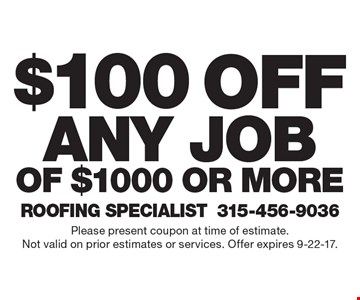 $100 off any job of $1000 or more. Please present coupon at time of estimate. Not valid on prior estimates or services. Offer expires 9-22-17.