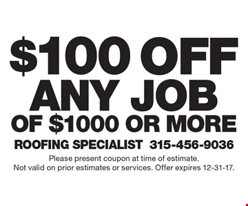 $100 off any job of $1000 or more. Please present coupon at time of estimate. Not valid on prior estimates or services. Offer expires 12-31-17.