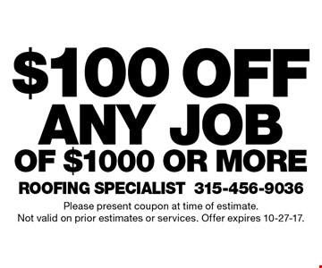 $100 off any job of $1000 or more. Please present coupon at time of estimate. Not valid on prior estimates or services. Offer expires 10-27-17.