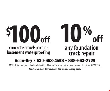$100 off concrete crawlspace or basement waterproofing. 10% off any foundation crack repair. With this coupon. Not valid with other offers or prior purchases. Expires 9/22/17. Go to LocalFlavor.com for more coupons.