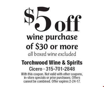 $5 off wine purchase of $30 or more all boxed wine excluded. With this coupon. Not valid with other coupons, in-store specials or prior purchases. Offers cannot be combined. Offer expires 2-24-17.