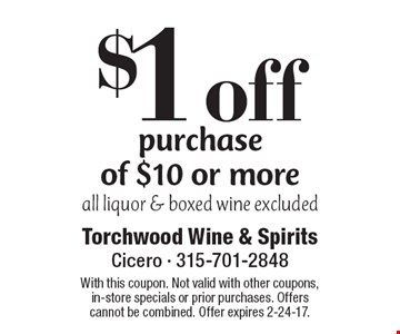 $1 off purchase of $10 or more all liquor & boxed wine excluded. With this coupon. Not valid with other coupons, in-store specials or prior purchases. Offers cannot be combined. Offer expires 2-24-17.