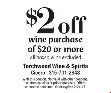 $2 off wine purchase of $20 or more all boxed wine excluded. With this coupon. Not valid with other coupons, in-store specials or prior purchases. Offers cannot be combined. Offer expires 2-24-17.