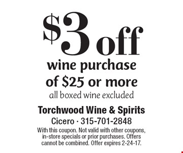 $3 off wine purchase of $25 or more all boxed wine excluded. With this coupon. Not valid with other coupons, in-store specials or prior purchases. Offers cannot be combined. Offer expires 2-24-17.