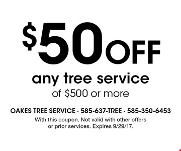 $50 off any tree service of $500 or more. With this coupon. Not valid with other offers or prior services. Expires 9/29/17.