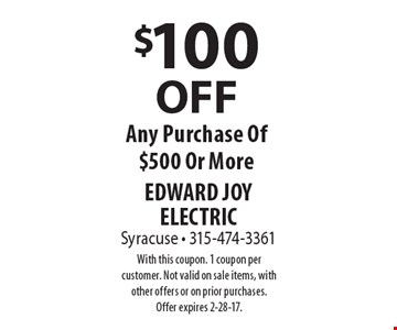 $100 OFF Any Purchase Of $500 Or More. With this coupon. 1 coupon per customer. Not valid on sale items, with other offers or on prior purchases. Offer expires 2-28-17.