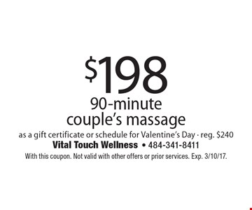$198 for a 90-minute couple's massage. As a gift certificate or schedule for Valentine's Day. Reg. $240. With this coupon. Not valid with other offers or prior services. Exp. 3/10/17.