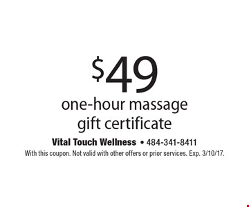 $49 for a one-hour massage gift certificate. With this coupon. Not valid with other offers or prior services. Exp. 3/10/17.