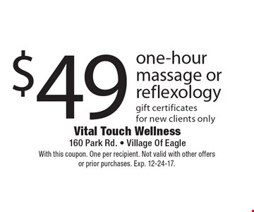 $49 one-hour massage or reflexology. Gift certificates for new clients only. With this coupon. One per recipient. Not valid with other offers or prior purchases. Exp. 12-24-17.