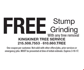FREE Stump Grinding With any tree removal. One coupon per customer. Not valid with other offers/jobs, prior services or emergency jobs. MUST be presented at time of initial estimate. Expires 3-10-17.