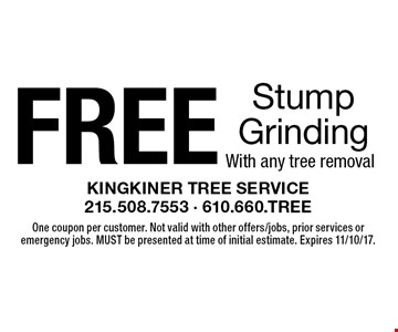 Free Stump Grinding With any tree removal. One coupon per customer. Not valid with other offers/jobs, prior services or emergency jobs. MUST be presented at time of initial estimate. Expires 11/10/17.
