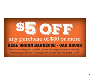 $5 off any purchase of $30 or more. Not valid on catering orders or alcohol. Limit one discount per customer per order. Must surrender coupon. Not valid in conjunction with any other offer. Offer expires 12/1/17.
