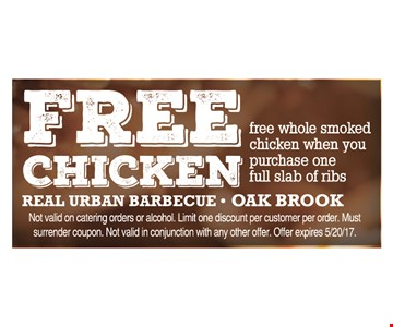 Free Chicken. Free whole smoked chicken when you purchase one full slab of ribs.