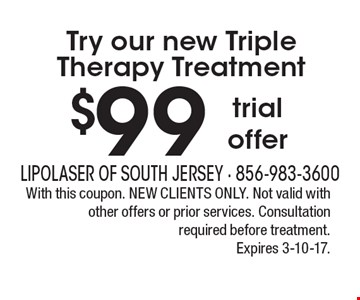$99 Try our new Triple Therapy Treatment trial offer. With this coupon. NEW CLIENTS ONLY. Not valid with other offers or prior services. Consultation required before treatment. Expires 3-10-17.